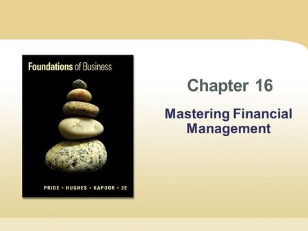 Chapter 16 Mastering Financial Management. Copyright © Cengage Learning. All rights reserved. Chapter 16 | Slide 2 Learning Objectives 1.Explain the need.