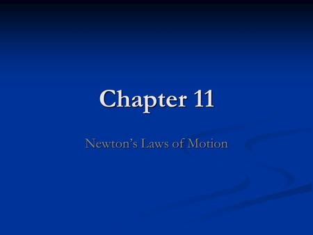 Chapter 11 Newton's Laws of Motion. Chapter 10 breakdown Position Position Motion Motion Speed Speed Velocity Velocity Vector Vector Acceleration Acceleration.