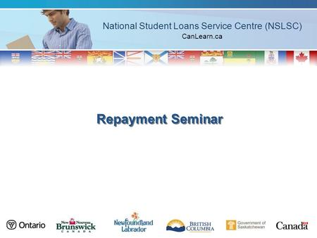 National Student Loans Service Centre (NSLSC) CanLearn.ca Repayment Seminar.
