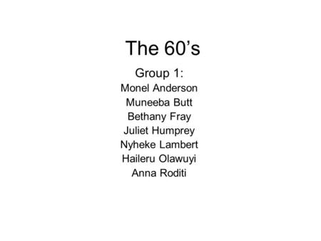 The 60's Group 1: Monel Anderson Muneeba Butt Bethany Fray
