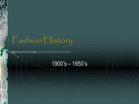 Fashion History 1900's – 1950's. Fashion Evolution & Assignment Fashion is always changing! Fashion changes are due to a number of societal factors- Politics,
