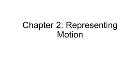 Chapter 2: Representing Motion. In this Chapter you Will…. ● Represent motion through the use of words, motion diagrams, and graphs. ● Use the terms position,