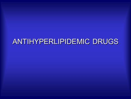 ANTIHYPERLIPIDEMIC DRUGS. TYPE I  Familial hyperchylomicronemia  More chylomicrons  Lipoprotein lipase deficiency  No Risk of CAD  Rx – low.