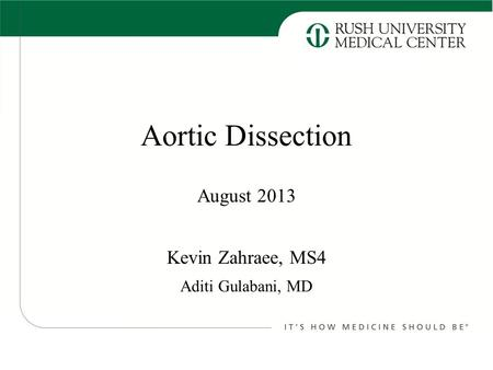 Aortic Dissection Kevin Zahraee, MS4 August 2013 Aditi Gulabani, MD.