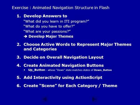"Exercise : Animated Navigation Structure in Flash 1.Develop Answers to ""What did you learn in ITI program?"" ""What do you have to offer?"" ""What are your."