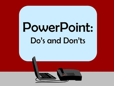 PowerPoint: Do's and Don'ts. Keep it Simple  This slide is extremely hard to read.  The background is too obnoxious and there are too many words. oThere.