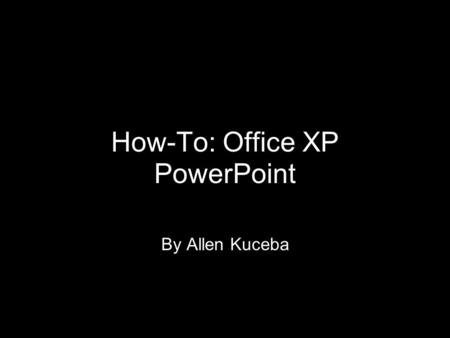 How-To: Office XP PowerPoint By Allen Kuceba PowerPoint The infamous white screen intimidates many new users when they start a new PowerPoint These steps.