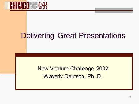 1 Delivering Great Presentations New Venture Challenge 2002 Waverly Deutsch, Ph. D.