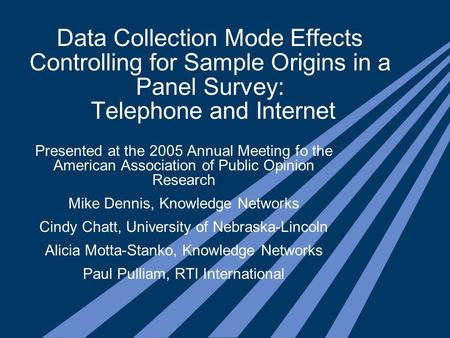 Data Collection Mode Effects Controlling for Sample Origins in a Panel Survey: Telephone and Internet Presented at the 2005 Annual Meeting fo the American.