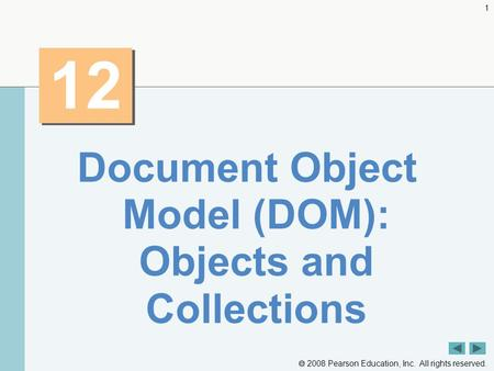  2008 Pearson Education, Inc. All rights reserved. 1 12 Document Object Model (DOM): Objects and Collections.