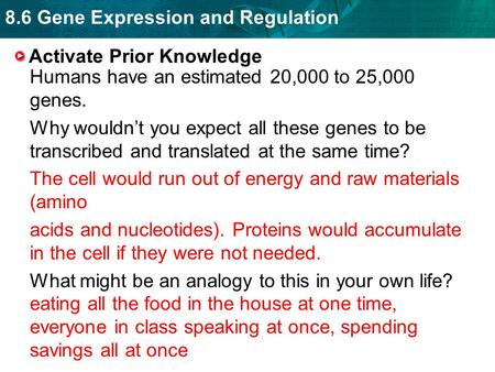 8.6 Gene Expression and Regulation Activate Prior Knowledge Humans have an estimated 20,000 to 25,000 genes. Why wouldn't you expect all these genes to.