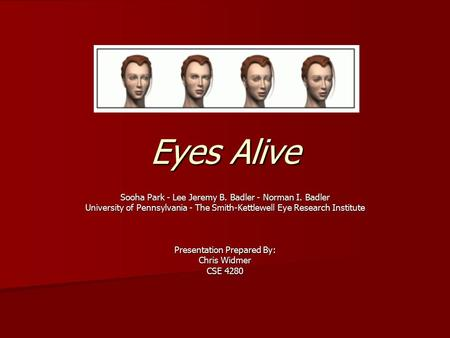 <strong>Eyes</strong> Alive Sooha Park - Lee Jeremy B. Badler - Norman I. Badler University of Pennsylvania - The Smith-Kettlewell <strong>Eye</strong> Research Institute Presentation Prepared.