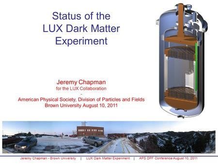 Jeremy Chapman - Brown University | LUX Dark Matter Experiment | APS DPF Conference August 10, 2011 Status of the LUX Dark Matter Experiment Jeremy Chapman.