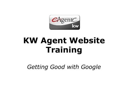 KW Agent Website Training Getting Good with Google.
