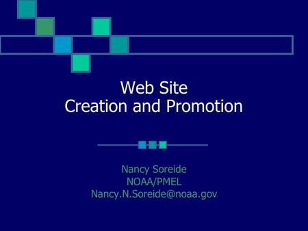 Web Site Creation and Promotion Nancy Soreide NOAA/PMEL