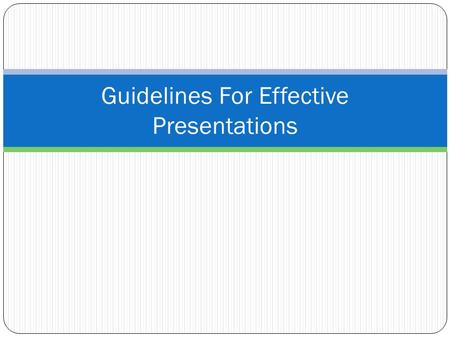 Guidelines For Effective Presentations. Agenda Getting started on a presentation Creating a presentation Guidelines for creating a presentation Final.