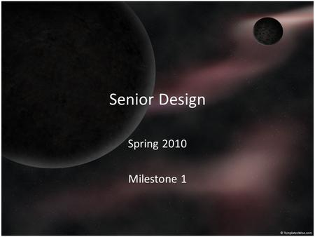 Senior Design Spring 2010 Milestone 1. General Project Info Team Members: – Lauren Bissett – Dan Maguire – Nicholas Woodfield Project Goals: – Expand.