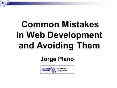 Common Mistakes in Web Development and Avoiding Them Jorge Plano.
