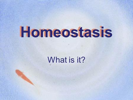 Homeostasis What is it?. What is the definition of Homeostasis? A process or system that is in balance What are some examples of homeostasis? –You sweat.