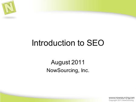 Introduction to SEO August 2011 NowSourcing, Inc..