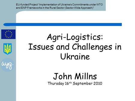 "EU-funded Project ""Implementation of Ukraine's Commitments under WTO and ENP Frameworks in the Rural Sector (Sector-Wide Approach)"" Agri-Logistics: Issues."