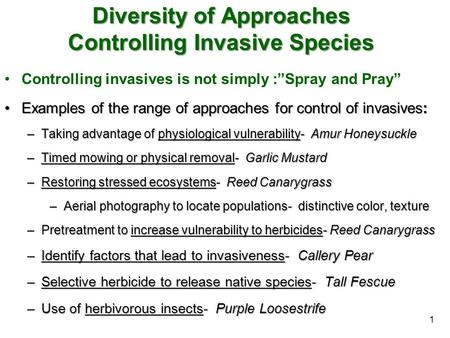 "Diversity of Approaches Controlling Invasive Species Controlling invasives is not simply :""Spray and Pray"" Examples of the range of approaches for control."