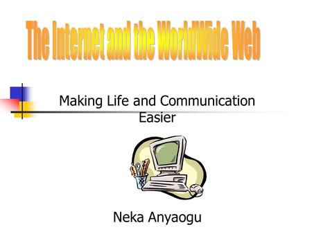 Making Life and Communication Easier Neka Anyaogu.