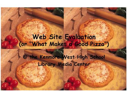 "Web Site Evaluation (or ""What Makes a Good the Kenmore West High School Library Media Center."