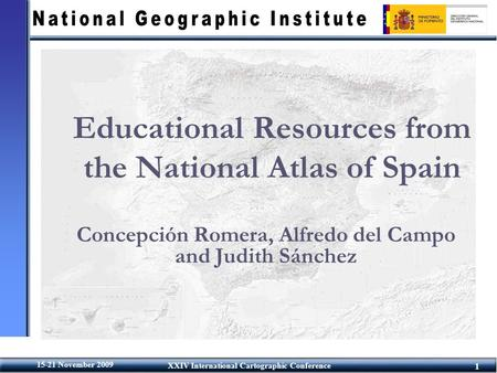 1 15-21 November 2009 XXIV International Cartographic Conference Educational Resources from the National Atlas of Spain Concepción Romera, Alfredo del.