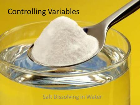 Controlling Variables Salt Dissolving in Water. Solution Formation How does temperature effect solubility? Does particle size affect rate of dissolving?