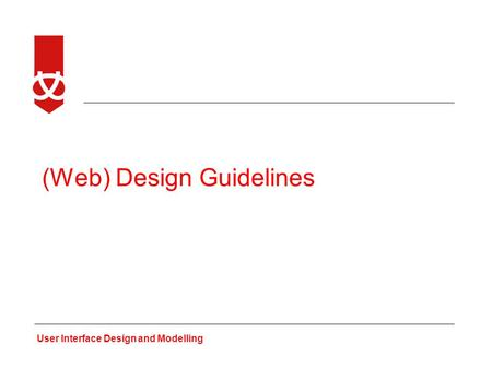 User Interface Design and Modelling (Web) Design Guidelines.