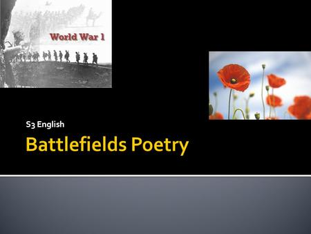 S3 English.  In today's lesson, we will…  Explore the background of WW1.  Discuss images from the war.  Listen to first hand accounts.