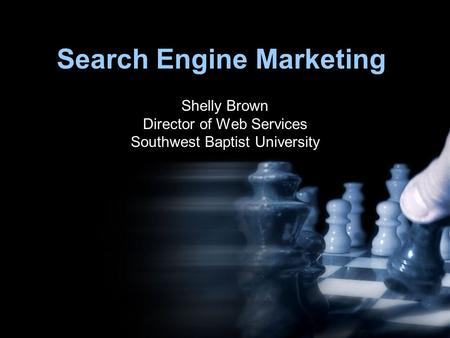 Search Engine Marketing Shelly Brown Director of Web Services Southwest Baptist University.