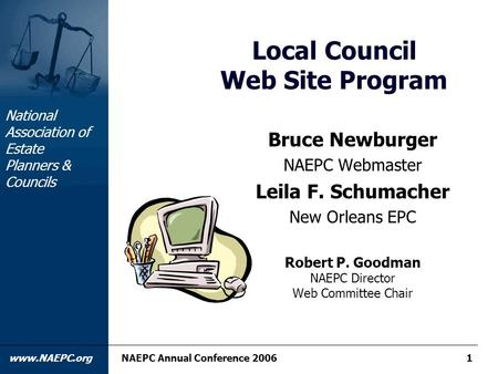 National Association of Estate Planners & Councils www.NAEPC.orgNAEPC Annual Conference 20061 Local Council Web Site Program Bruce Newburger NAEPC Webmaster.