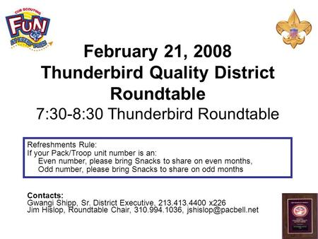February 21, 2008 Thunderbird Quality District Roundtable 7:30-8:30 Thunderbird Roundtable Contacts: Gwangi Shipp, Sr. District Executive, 213.413.4400.