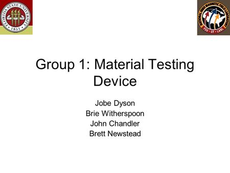 Group 1: Material Testing Device Jobe Dyson Brie Witherspoon John Chandler Brett Newstead.