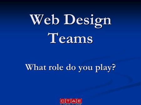 Web Design Teams What role do you play?. Client Person or organization who pays for the website to be designed and maintained. Person or organization.
