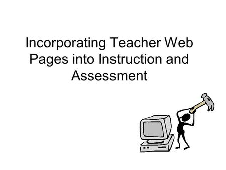 Incorporating Teacher Web Pages into Instruction and Assessment.
