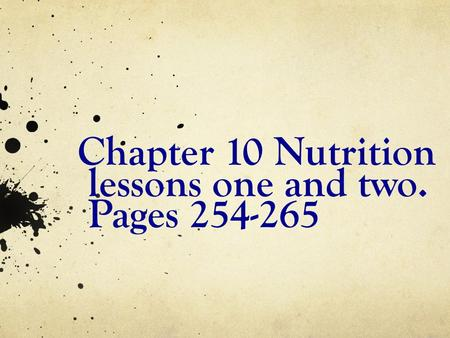 Chapter 10 Nutrition lessons one and two. Pages 254-265.
