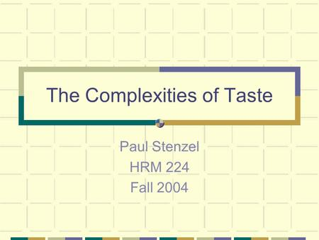 The Complexities of Taste Paul Stenzel HRM 224 Fall 2004.
