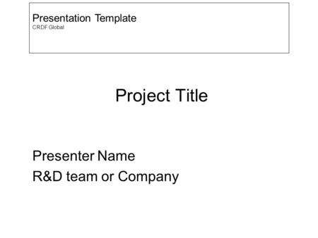 Project Title Presenter Name R&D team or Company Presentation Template CRDF Global.