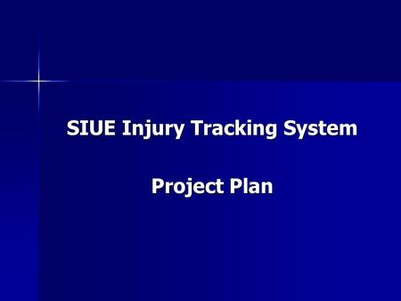 SIUE Injury Tracking System Project Plan. Team Members: Robbie Marsh Robbie Marsh –Project Manager/Webmaster Ken Metcalf Ken Metcalf –Lead Programmer.