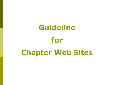 Guideline for Chapter Web Sites. Chapter Web Sites Options for Chapter Web Sites AUSA's web publishing system (Plone) – Even those chapters who do not.