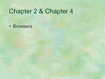 1 Chapter 2 & Chapter 4 §Browsers. 2 Terms §Software §Program §Application.