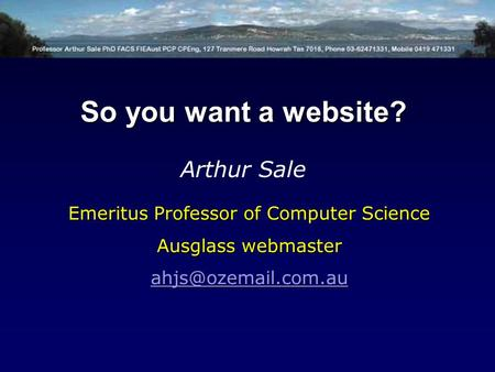 Emeritus Professor of Computer Science Ausglass webmaster Arthur Sale So you want a website?