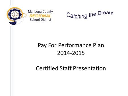 Pay For Performance Plan 2014-2015 Certified Staff Presentation.