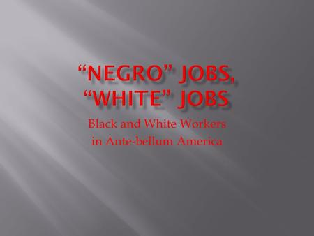 Black and White Workers in Ante-bellum America.