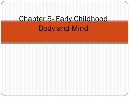 Chapter 5- Early Childhood Body and Mind