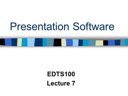 Presentation Software EDTS100 Lecture 7. Presentation Software Some Options KidPix MicroWorlds PowerPoint Frontpage Kahootz.