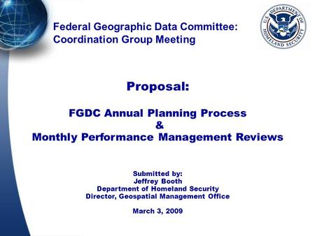 Federal Geographic Data Committee: Coordination Group Meeting Proposal: FGDC Annual Planning Process & Monthly Performance Management Reviews Submitted.